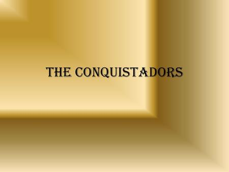 The conquistadors. Standards 5.2 Identify the three major pre-Columbian civilizations that existed in Central and South America (Maya, Aztec, and Inca)