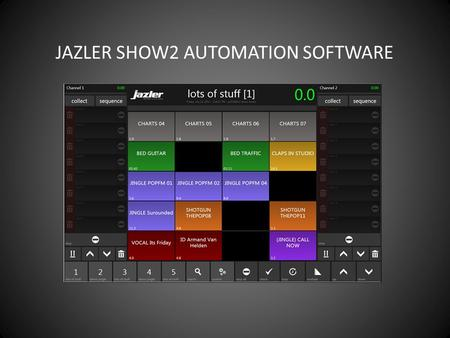 JAZLER SHOW2 JAZLER SHOW2 AUTOMATION SOFTWARE. EASY PLAYBACK JAZLER SHOW2 AUTOMATION SOFTWARE Jazler Show is a program that lets you load audio files.