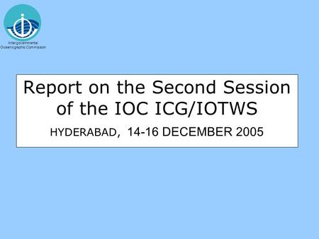 Intergovernmental Oceanographic Commission Report on the Second Session of the IOC ICG/IOTWS HYDERABAD, 14-16 DECEMBER 2005.