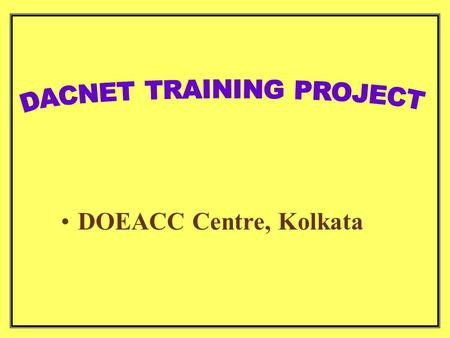 DOEACC Centre, Kolkata. Centers at which training is being conducted/to be conducted Anantpur Bangalore Chennai Gandhinagar Gangtok/Guwahati Kolkata Lucknow.