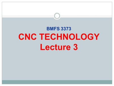 BMFS 3373 CNC TECHNOLOGY Lecture 3. Lecture Objectives At the end of the lecture, you will be able to:  Understand the engineering drawing terms and.