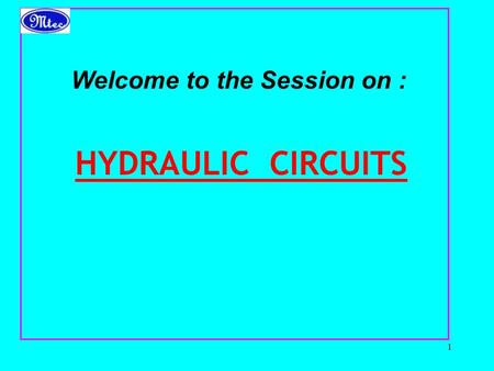 1 HYDRAULIC CIRCUITS Welcome to the Session on :.