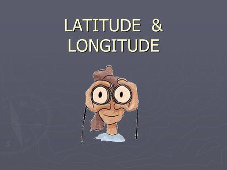LATITUDE & LONGITUDE. Latitude and Longitude The earth is divided by lots of imaginary lines called latitude and longitude.