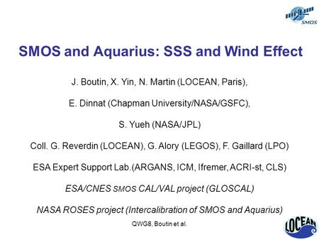 QWG8, Boutin et al. SMOS and Aquarius: SSS and Wind Effect J. Boutin, X. Yin, N. Martin (LOCEAN, Paris), E. Dinnat (Chapman University/NASA/GSFC), S. Yueh.