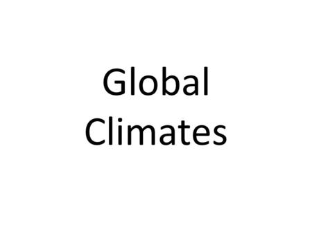 Global Climates. Global Distribution Of Climate Climate describes the temperature, precipitation, and other weather conditions of a certain area. The.