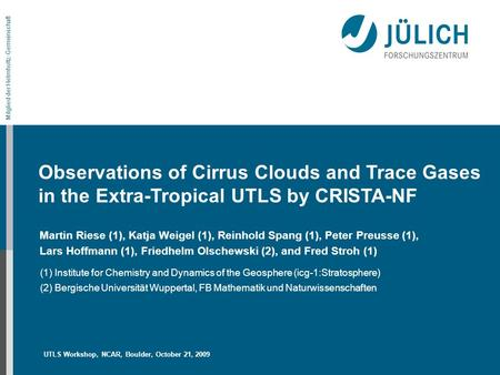 Mitglied der Helmholtz-Gemeinschaft Unsere Ziele Observations of Cirrus Clouds and Trace Gases in the Extra-Tropical UTLS by CRISTA-NF Martin Riese (1),
