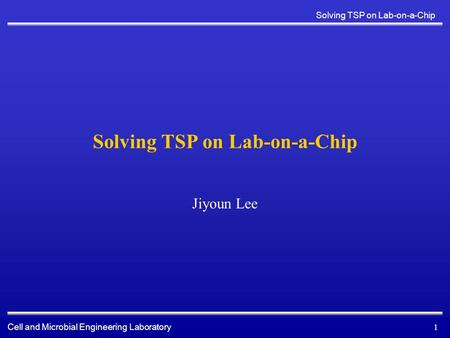 Cell and Microbial Engineering Laboratory Solving TSP on Lab-on-a-Chip 1 Jiyoun Lee.