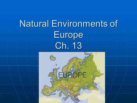 Natural Environments of Europe Ch. 13. Europe--A peninsula of peninsulas Scandinavian Scandinavian Iberian Iberian Italian Italian Jutland Jutland Balkan.