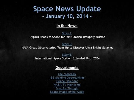 Space News Update - January 10, 2014 - In the News Story 1: Story 1: Cygnus Heads to Space for First Station Resupply Mission Story 2: Story 2: NASA Great.