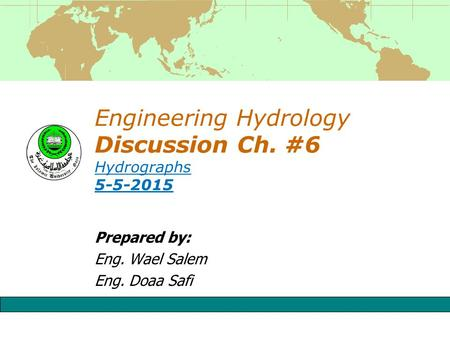 Engineering Hydrology Discussion Ch. #6 Hydrographs 5-5-2015 Prepared by: Eng. Wael Salem Eng. Doaa Safi.