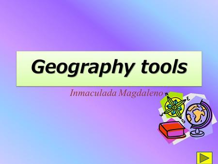 Geography tools Inmaculada Magdaleno. What is geography? What is geography used for? To describe the Earth and its people To understand and explain the.