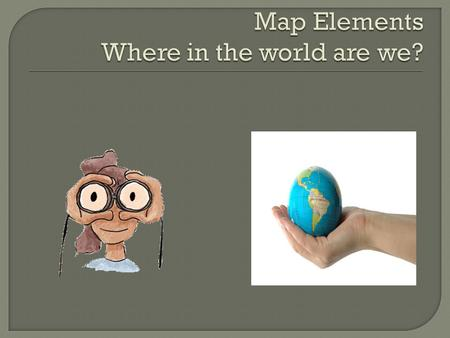  Learn about some of the elements of a map. You will be able to identify and define the following elements: Longitude Latitude Prime Meridian Equator.