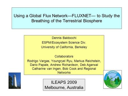 Using a Global Flux Network—FLUXNET— to Study the Breathing of the Terrestrial Biosphere Dennis Baldocchi ESPM/Ecosystem Science Div. University of California,
