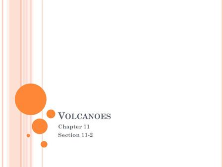 V OLCANOES Chapter 11 Section 11-2. V OLCANO The place where magma reaches the Earth's surface.