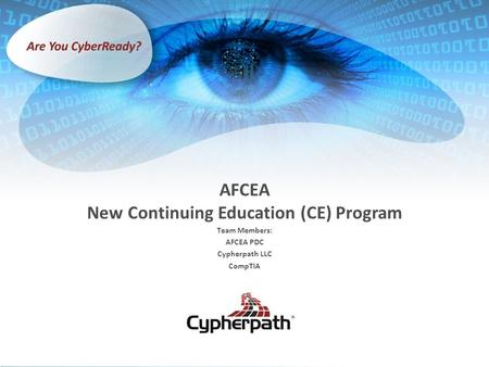 AFCEA New Continuing Education (CE) Program Team Members: AFCEA PDC Cypherpath LLC CompTIA.
