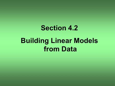 Section 4.2 Building Linear Models from Data. OBJECTIVE 1.