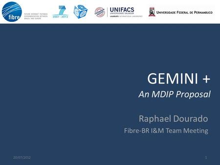 GEMINI + An MDIP Proposal 120/07/2012 Raphael Dourado Fibre-BR I&M Team Meeting.
