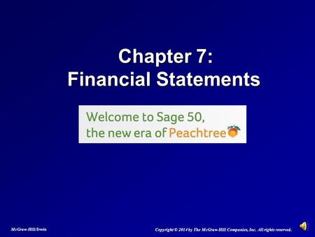 Chapter 7: Financial Statements Chapter 7: Financial Statements Copyright © 2014 by The McGraw-Hill Companies, Inc. All rights reserved. McGraw-Hill/Irwin.