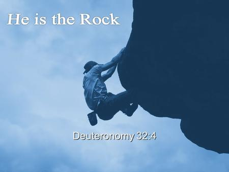 Slide 1 Deuteronomy 32:4. Who is the rock except our God? Who is God besides the Lord?