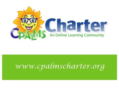 Www.cpalmscharter.org. Introduction CPALMS Charter was created through a collaboration between FSUS and CPALMS and funded through a grant from the FLDOE,
