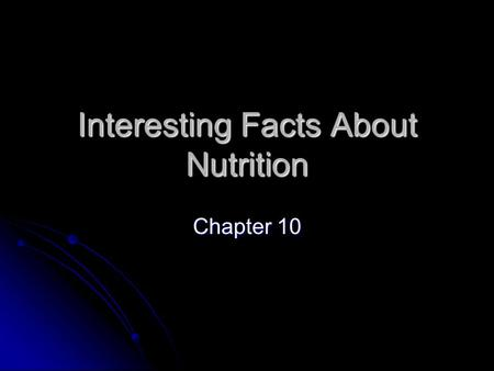 Interesting Facts About Nutrition Chapter 10. Daily Dietary Requirements The data on this slide is for athletes as opposed to sedentary individuals The.