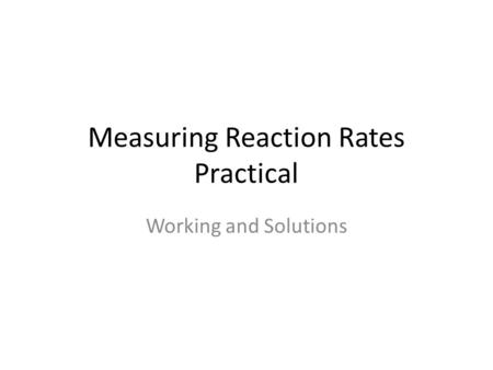 Measuring Reaction Rates Practical Working and Solutions.