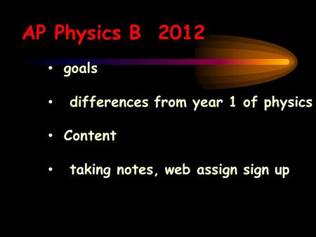 AP Physics B 2012 goals differences from year 1 of physics Content taking notes, web assign sign up.