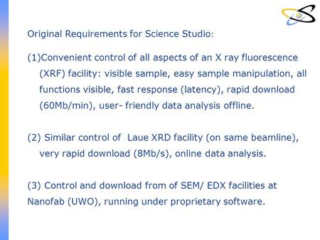 Original Requirements for Science Studio : (1)Convenient control of all aspects of an X ray fluorescence (XRF) facility: visible sample, easy sample manipulation,