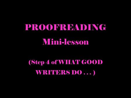 PROOFREADING Mini-lesson (Step 4 of WHAT GOOD WRITERS DO... )