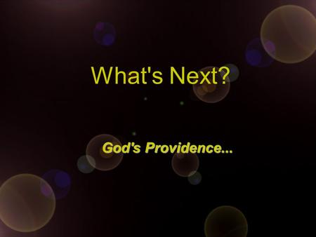 What's Next? God's Providence.... Disaster?... War?...