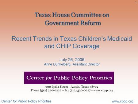 Center for Public Policy Prioritieswww.cppp.org 1 Texas House Committee on Government Reform Texas House Committee on Government Reform Recent Trends in.