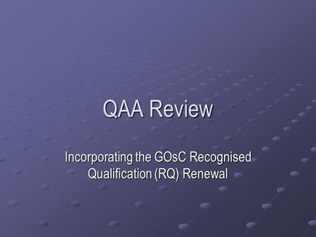 QAA Review Incorporating the GOsC Recognised Qualification (RQ) Renewal.