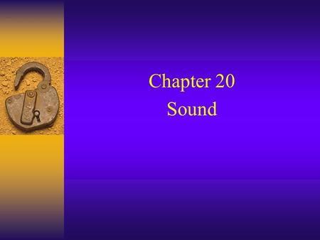 Chapter 20 Sound. 1. ORIGIN OF SOUND  The frequency of a sound wave is the same as the frequency of the source of the sound wave. Demo - Oscillator and.