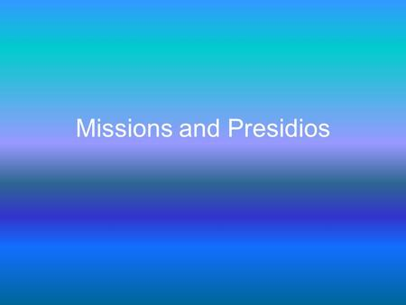 Missions and Presidios. Mission- a settlement set up in Indian territory by friars Goal of missions was to transform Native Americans into Christians.