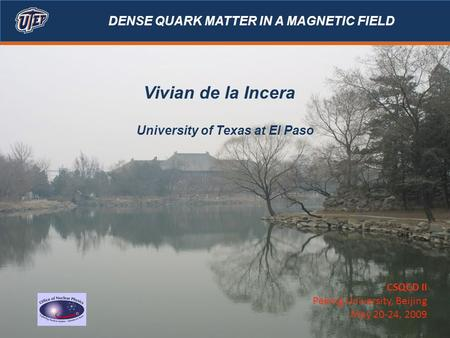 Vivian de la Incera University of Texas at El Paso DENSE QUARK MATTER IN A MAGNETIC FIELD CSQCD II Peking University, Beijing May 20-24, 2009.