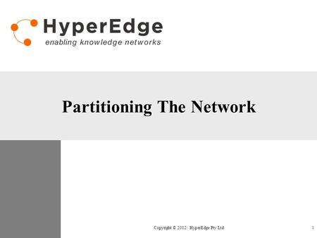 Partitioning The Network Copyright © 2012: HyperEdge Pty Ltd 1.