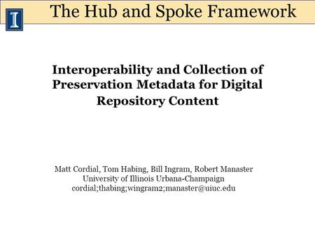 Interoperability and Collection of Preservation Metadata for Digital Repository Content Matt Cordial, Tom Habing, Bill Ingram, Robert Manaster University.