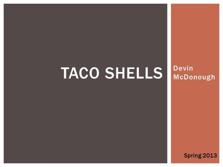 Devin McDonough TACO SHELLS Spring 2013.  Taco Shells seems to be controlled by Manufacturers  Only 5 National Brands participate  Very little Private.