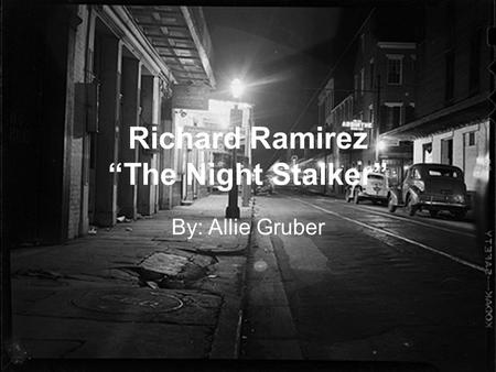 "Richard Ramirez ""The Night Stalker"" By: Allie Gruber."