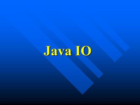 Java IO. Why IO ? Without I/O, your program is a closed box. Without I/O, your program is a closed box. I/O gives your Java program access to your hard.