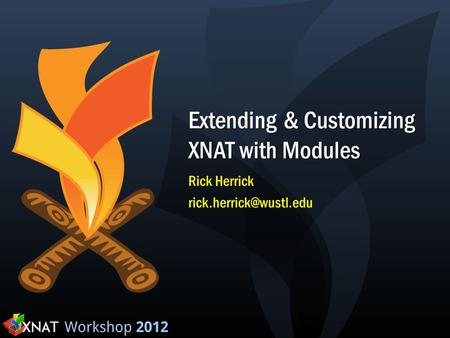 Extending & Customizing XNAT with Modules Rick Herrick
