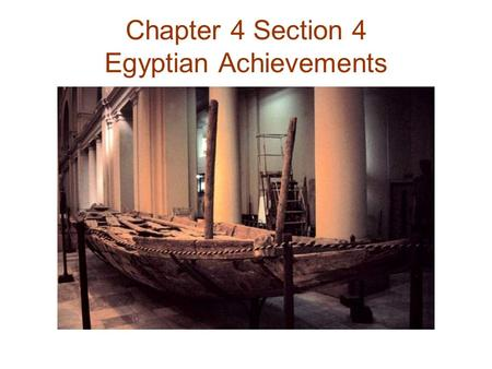 Chapter 4 Section 4 Egyptian Achievements.  What are hieroglyphics? It is an ancient Egyptian system of writing. Egyptian hieroglyphics were.