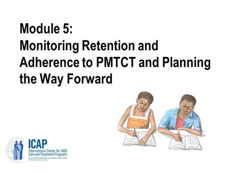 Module 5: Monitoring Retention and Adherence to PMTCT and Planning the Way Forward.
