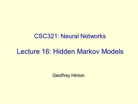 CSC321: Neural Networks Lecture 16: Hidden Markov Models