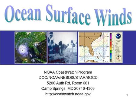 1 NOAA CoastWatch Program DOC/NOAA/NESDIS/STAR/SOCD 5200 Auth Rd, Room 601 Camp Springs, MD 20746-4303