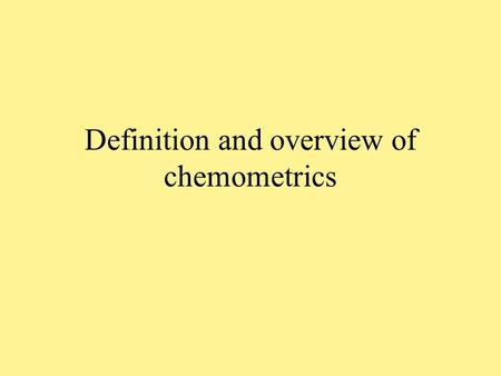 Definition and overview of chemometrics. Paul Geladi Head of Research NIRCE Chairperson NIR Nord Unit of Biomass Technology and Chemistry Swedish University.