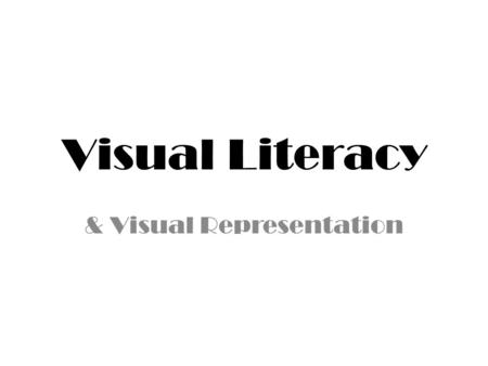 Visual Literacy & Visual Representation. What are visual texts? Visual texts are texts in which meaning is shaped and communicated by images rather than.