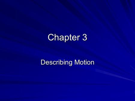 Chapter 3 Describing Motion. 3.1 Picturing Motion Motion Diagrams –A series of images of a moving object that records its position after equal time intervals.