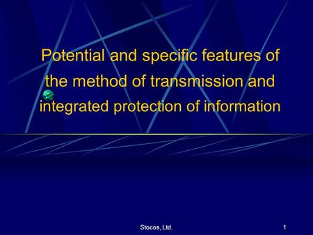 Potential and specific features of the method of transmission and integrated protection of information Stocos, Ltd.1.