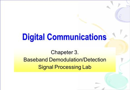 Digital Communications Chapeter 3. Baseband Demodulation/Detection Signal Processing Lab.